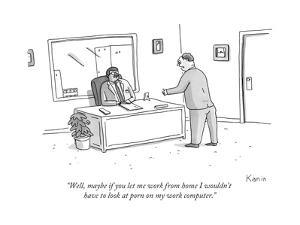 """Well, maybe if you let me work from home I wouldn't have to look at porn ... - New Yorker Cartoon by Zachary Kanin"