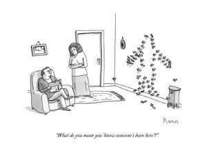 """What do you mean you 'know someone's been here'?"" - New Yorker Cartoon by Zachary Kanin"