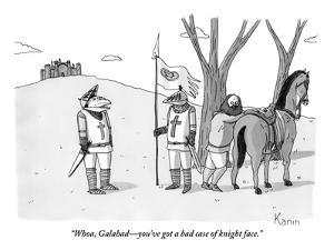 """""""Whoa, Galahad—you've got a bad case of knight face."""" - New Yorker Cartoon by Zachary Kanin"""
