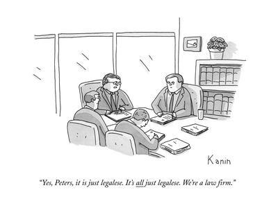 """""""Yes, Peters, it is just legalese. It's all just legalese. We're a law fir - New Yorker Cartoon"""