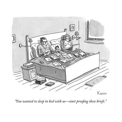 """""""You wanted to sleep in bed with us?start proofing these briefs."""" - New Yorker Cartoon"""