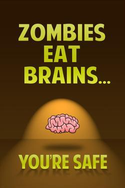 Zombies Eat Brains You Are Safe Funny Print Poster