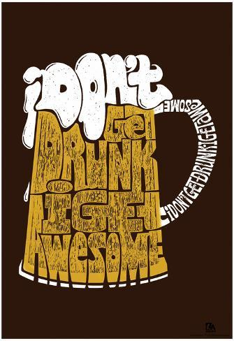 I Don't Get Drunk I Get Awesome Text Poster Poster