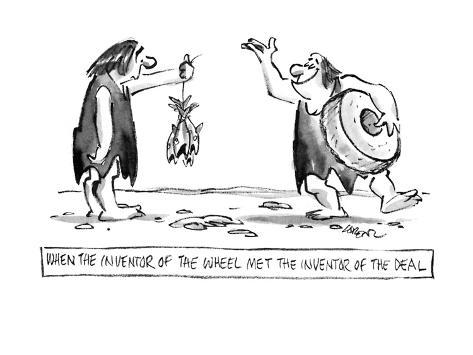 When the Inventor of the Wheel Met the Inventor of the Deal. - New Yorker Cartoon Reproduction giclée Premium