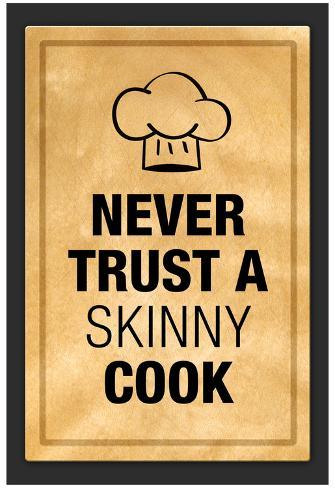 Never Trust a Skinny Cook Kitchen Humor Print Poster Poster