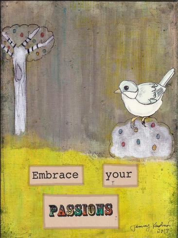 Embrace Your Passions Reproduction procédé giclée