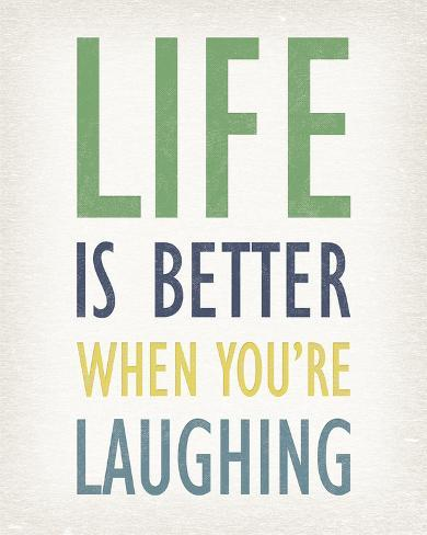 Life is Better When You're Laughing Reproduction procédé giclée