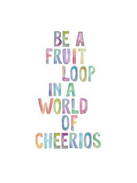 Be A Fruit Loop by Brett Wilson