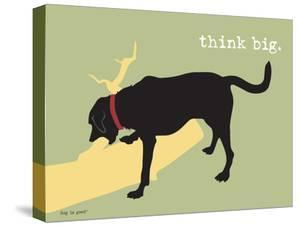 Think Big by Dog is Good