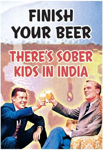 Finish Your Beer There's Sober Kids In India Funny Poster Plakat