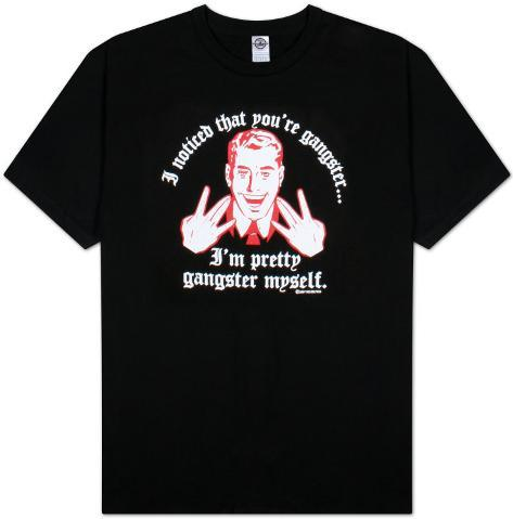 I Noticed that Your're Gangster, I'm Pretty Gangster Myself T-Shirt
