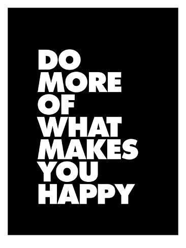 do more of what makes you happy posters van brett wilson bij. Black Bedroom Furniture Sets. Home Design Ideas