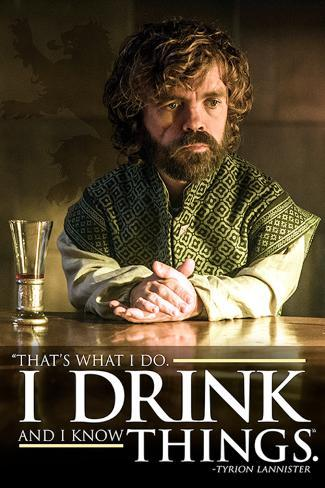 Game Of Thrones - Tyrion I Drink And I Know Things Poster