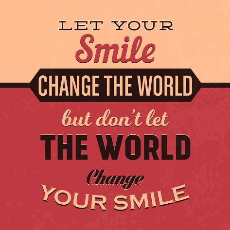 Let Your Smile Change The World Poster Van Lorand Okos Bij Allpostersnl