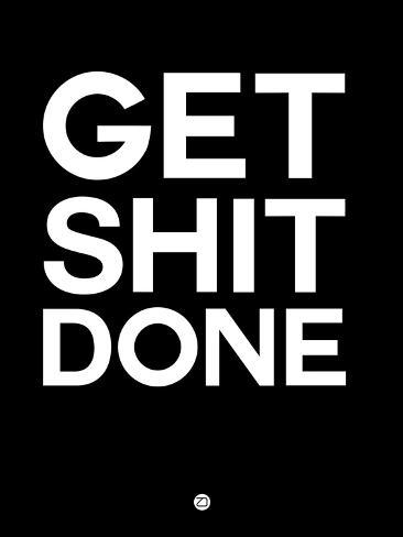 Get Shit Done Black and White Giclée-Premiumdruck