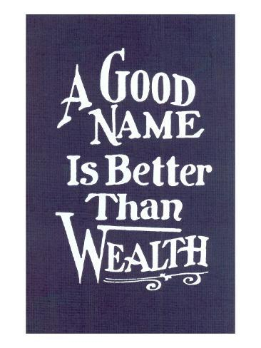 A Good Name is Better than Wealth Art Print