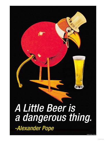 A Little Beer is a Dangerous Thing Art Print