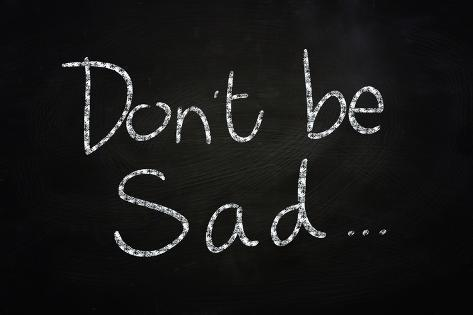Dont Be Sad Poster By Airdone At Allposterscom
