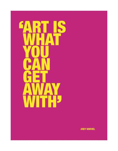 Art is what you can get away with Art Print