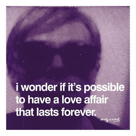 I wonder if it's possible to have a love affair that lasts forever Art Print