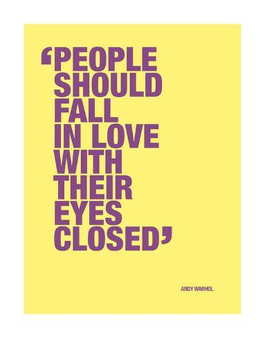 People should fall in love with their eyes closed Art Print