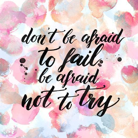dont be afraid to fail be afraid not to try inspiration quote