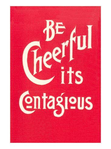 Be Cheerful; it's Contagious Art Print