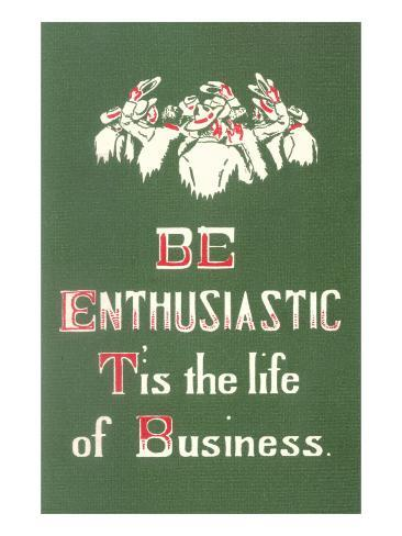 Be Enthusiastic Art Print