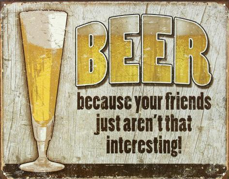 Beer Because Your Friends Aren't Interesting Tin Sign