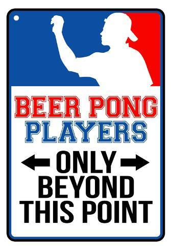 Beer Pong Players Only Beyond This Point Sign Poster Poster