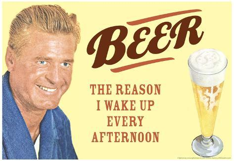 Beer The Only Reason I Wake Up Every Afternoon Funny Poster Poster