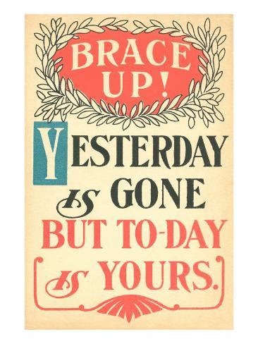 Brace Up, Today is Yours Art Print