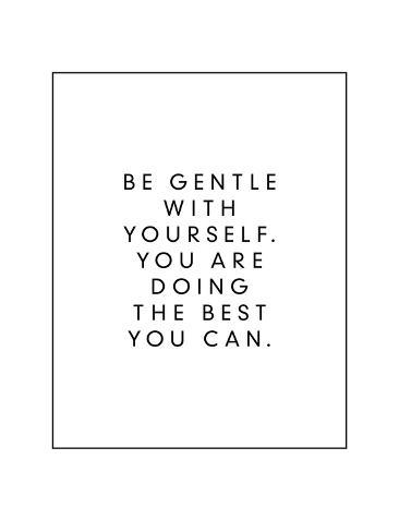 Be Gentle With Yourself You Are Doing The Best You Can Giclee Print
