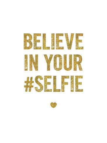 Believe In Your Selfie Impressão artística