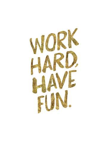 work hard have fun gold giclee print by brett wilson at allposters