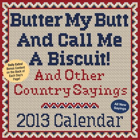Butter My Butt And Call Me A Biscuit! - 2013 Day-to-Day Calendar Calendars