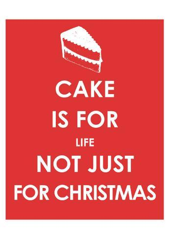 Cake is for Life not Just for Christmas Art Print