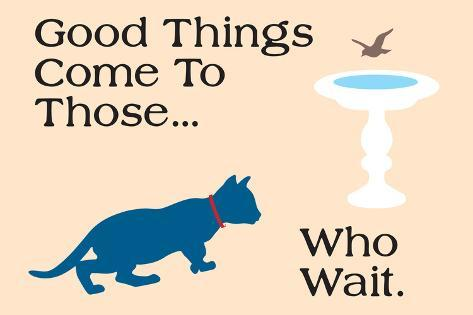 good things come pôsteres por cat is good na allposters com br
