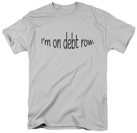 Debt Row T-Shirt