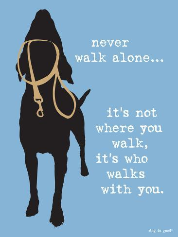 Never Walk Alone Dog Is Good