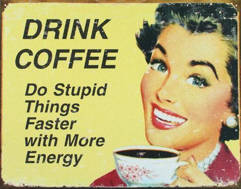 Drink Coffee Tin Sign