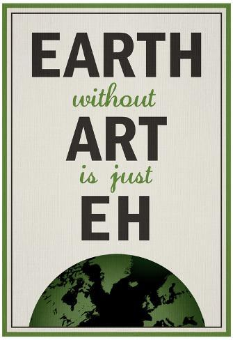 Earth Without Art is Just Eh Humor Poster Póster