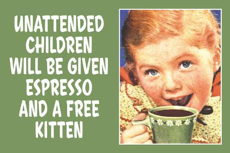 Unattended Children Will Be Given Espresso Free Kitten  - Funny Poster Poster