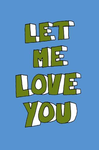 Let Me Love You Art Print