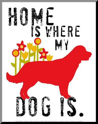 Home Is Where My Dog Is Impressão montada