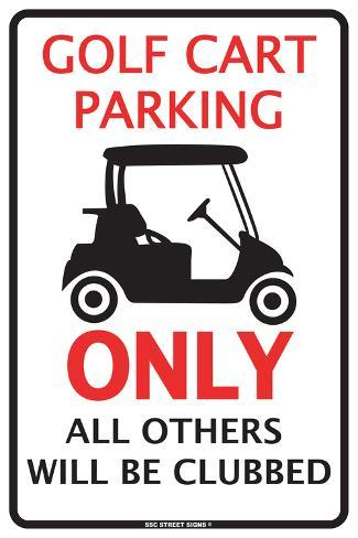 Golf Cart Parking Only All others Will Be Clubbed Tin Sign