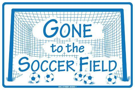 Gone to the Soccer Field Tin Sign