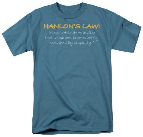 Hanlon's Law T-Shirt