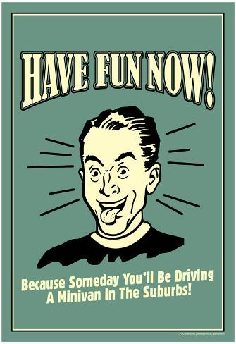 have fun now driving a minivan in suburbs funny retro poster