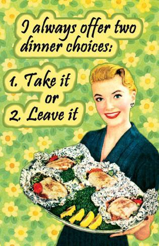 I Always Offer Two Dinner Choices Masterprint